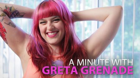 A Minute With Greta Grenade