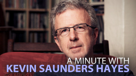 A Minute With Kevin Saunders Hayes