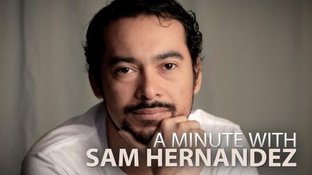 A Minute With Sam Hernandez