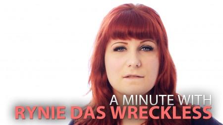 A Minute With Rynie Das Wreckless