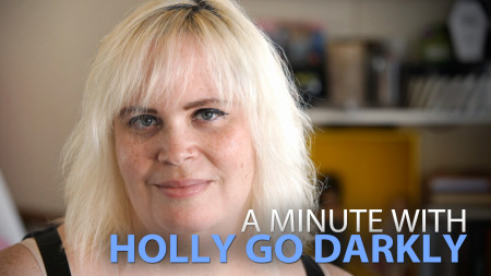 A Minute With Holly Go Darkly